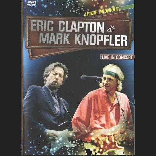 Eric Clapton & Mark Knopfler – After Midnight Live In Concert  Show ao vivo eletrizante com dois dos melhores guitarristas de todos os tempos: Eric Clapton & Mark Knopfler, guitarrista e vocalista da banda Dire Straits.