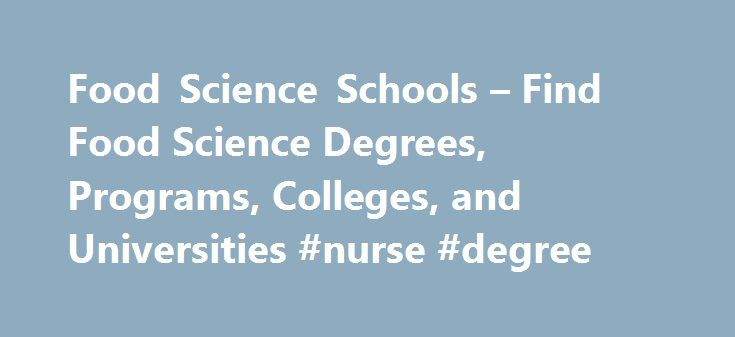 Food Science Schools – Find Food Science Degrees, Programs, Colleges, and Universities #nurse #degree http://degree.nef2.com/food-science-schools-find-food-science-degrees-programs-colleges-and-universities-nurse-degree/  #food science degree # Food Science Colleges College degrees offered: Associates Degree, Bachelors Degree, Masters Degree Agricultural and Food Products Processing Agricultural Business and Management Agricultural Communication/Journalism Agricultural Economics Agricultural…
