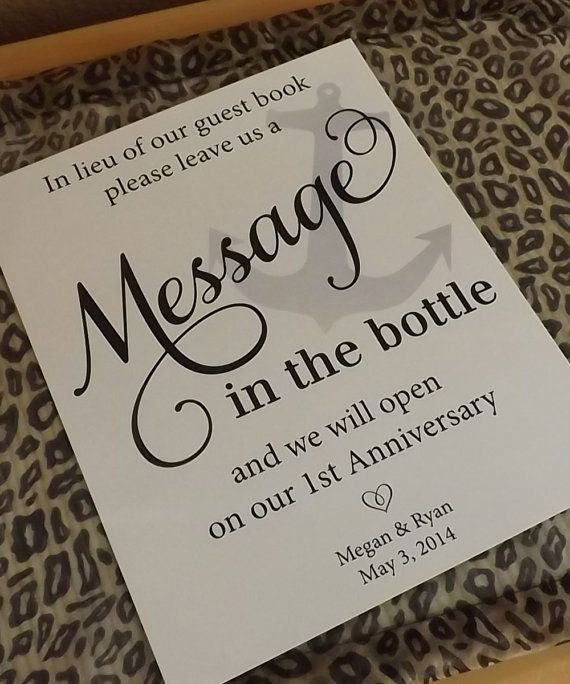 Cool message in a bottle idea for guestbook.  Doesn't necessarily have to be in a bottle, but ask people to leave messages in a secret box that we don't open until our 1st anniversary.