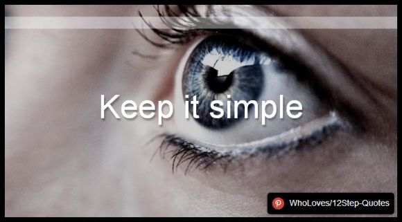 Keep it simple - www.pinterest.com/WhoLoves/12Step-Quotes #12Steps #InspirationalQuotes #Quotes