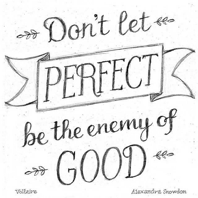 Pencil hand lettered quote by Voltaire. I need to remember this one! Good is good enough...
