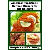 American Traditions: German Dinners for the Holidays (Kindle Edition)By Stephanie D Berg