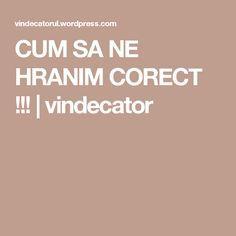 CUM SA NE HRANIM CORECT !!! | vindecator