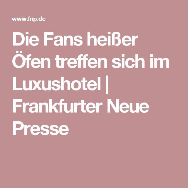 Die Fans heißer Öfen treffen sich im Luxushotel   Frankfurter Neue Presse
