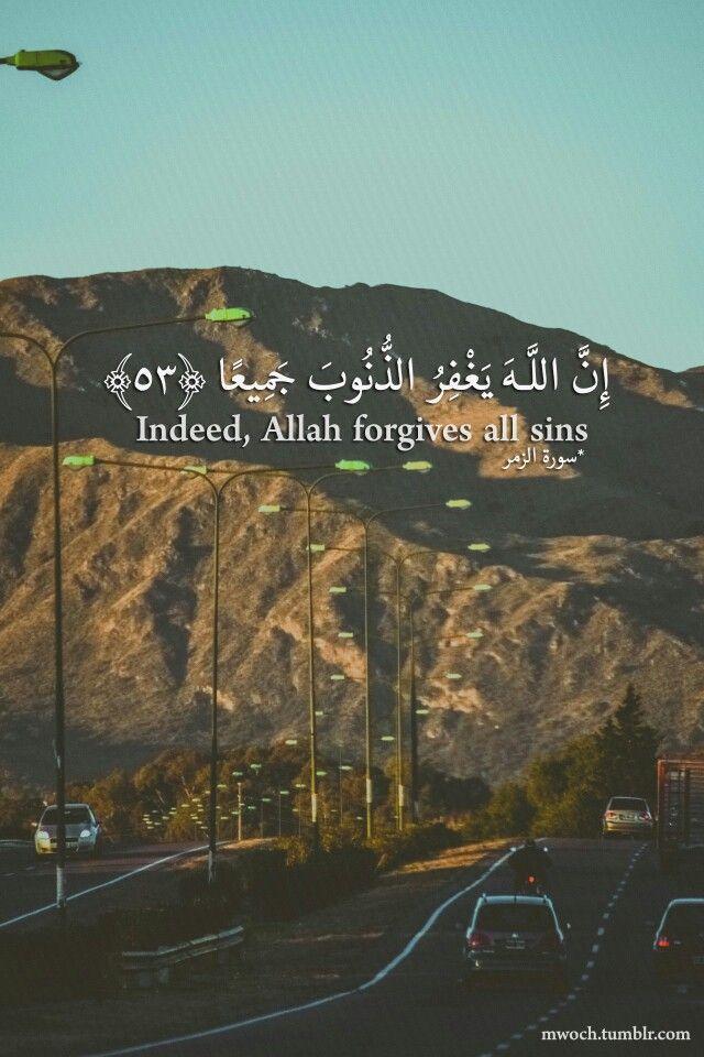 Indeed, allah forgives all sins. Qur'an