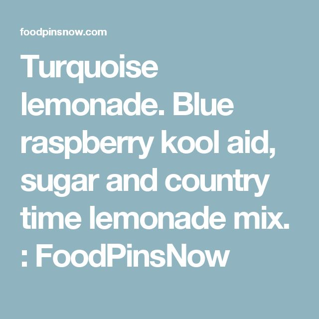 Turquoise lemonade. Blue raspberry kool aid, sugar and country time lemonade mix. : FoodPinsNow