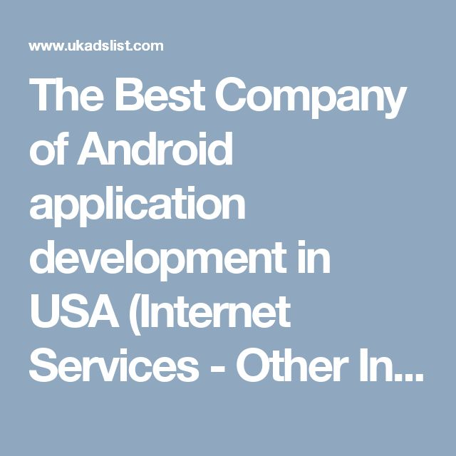 The Best Company of Android application development in USA (Internet Services - Other Internet Services)