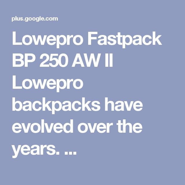 Lowepro Fastpack BP 250 AW II Lowepro backpacks have evolved over the years. ...