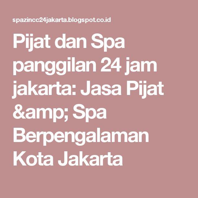 Pijat dan Spa panggilan 24 jam jakarta: Jasa Pijat & Spa Berpengalaman Kota Jakarta