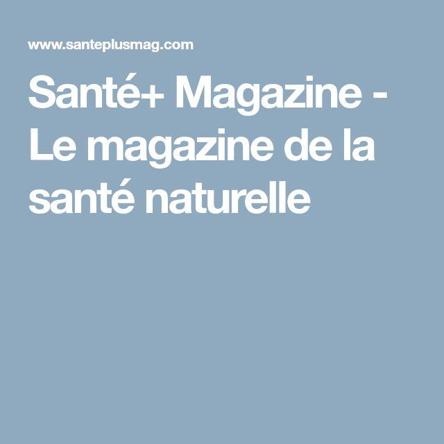 Santé+ Magazine - Le magazine de la santé naturelle
