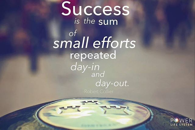 """""""Success is the sum of small efforts, repeated day-in and day-out."""" ~Robert Collier  The Power Life System™"""
