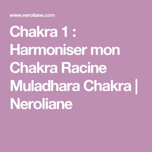 Chakra 1 : Harmoniser mon Chakra Racine Muladhara Chakra  | Neroliane