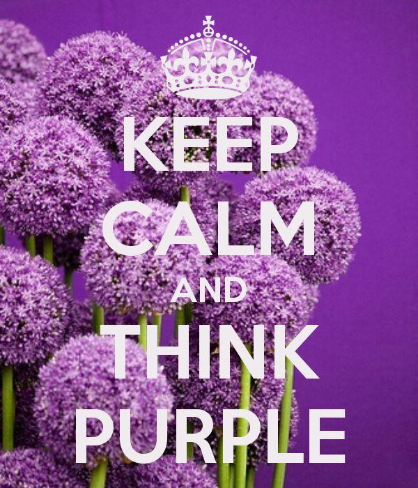 KEEP CALM AND THINK PURPLE