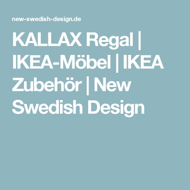 KALLAX Regal | IKEA-Möbel | IKEA Zubehör | New Swedish Design