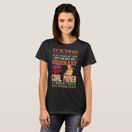 Not An Ordinary Wife I Belong To A Coal Miner Tees  $26.95  by CustomClassyDesigns  - custom gift idea