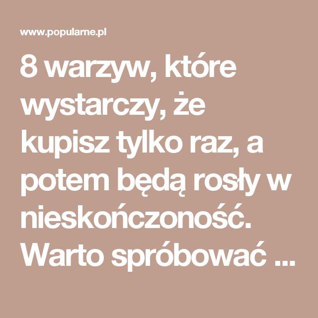 8 warzyw, które wystarczy, że kupisz tylko raz, a potem będą rosły w nieskończoność. Warto spróbować   Popularne.pl