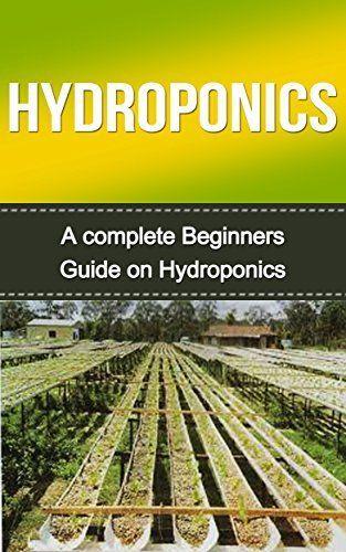 Hydroponics: Hydroponics for Beginners: A Complete Hydroponics Guide to Grow Hydroponics at Home (Hydroponics Food Production, Hydroponics Books, Hydroponics ... 101, Hydroponics, Hydroponics Guide) by Tedd Williams, http://www.amazon.com/dp/B00TUA5SKI/ref=cm_sw_r_pi_dp_k3mbvb0E90P87