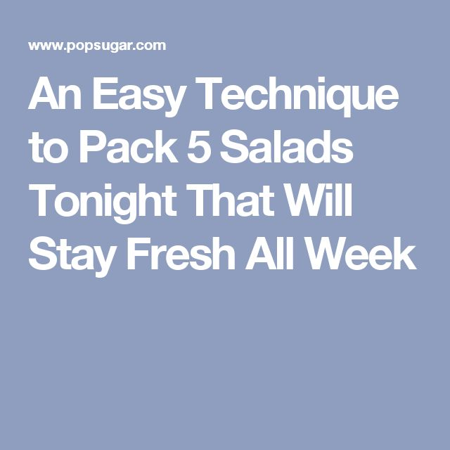 An Easy Technique to Pack 5 Salads Tonight That Will Stay Fresh All Week
