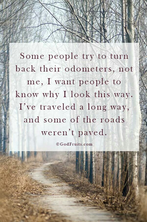 I want people to know why I look this way -- I've traveled long roads and some…