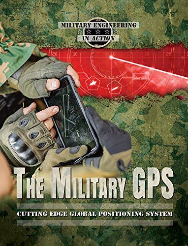The Miitary GPS: Cutting Edge Global Positioning System (Military Engineering in Action)
