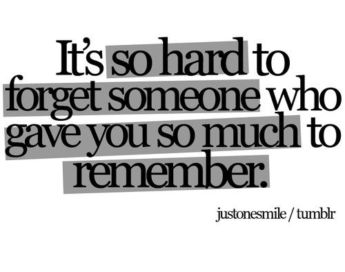 "Quotes: ""It's so hard to forget someone who gave you so much to remember."" #quotes #genealogy"