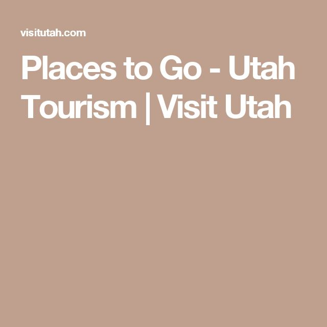 Places to Go - Utah Tourism   Visit Utah