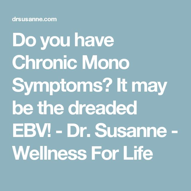 Do you have Chronic Mono Symptoms? It may be the dreaded EBV! - Dr. Susanne - Wellness For Life