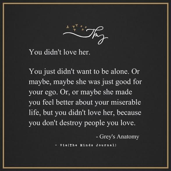You didn't love her - http://themindsjournal.com/you-didnt-love-her/