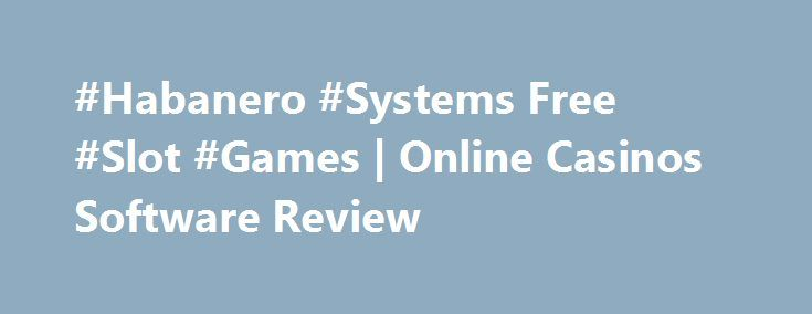 #Habanero #Systems Free #Slot #Games | Online Casinos Software Review http://imoneyslots.com/habanero-systems-online-casino-games-software.html  Discover brand new gaming solutions from Habanero #Systems #casino #software #provider, that will show the spicy top-graded world of table games, online slots and video poker