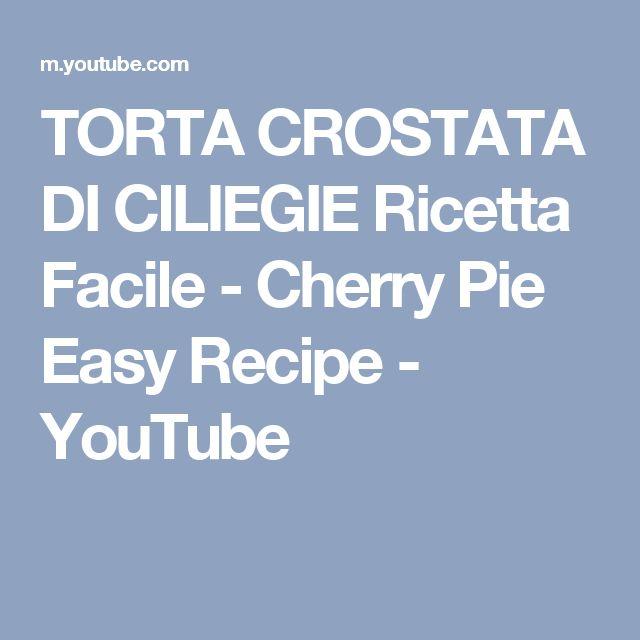 TORTA CROSTATA DI CILIEGIE Ricetta Facile - Cherry Pie Easy Recipe - YouTube