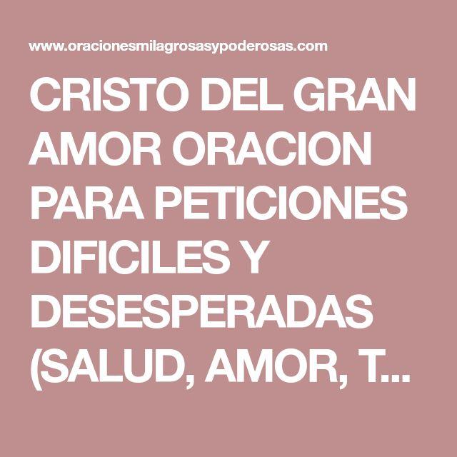 CRISTO DEL GRAN AMOR ORACION PARA PETICIONES DIFICILES Y DESESPERADAS (SALUD, AMOR, TRABAJO, DINERO, PROTECCION)