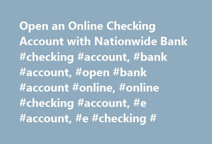 Open an Online Checking Account with Nationwide Bank #checking #account, #bank #account, #open #bank #account #online, #online #checking #account, #e #account, #e #checking # http://washington.nef2.com/open-an-online-checking-account-with-nationwide-bank-checking-account-bank-account-open-bank-account-online-online-checking-account-e-account-e-checking/  # Open a Nationwide Member Checking Account and Enjoy The Many Benefits Experience the convenience of an online checking account At…