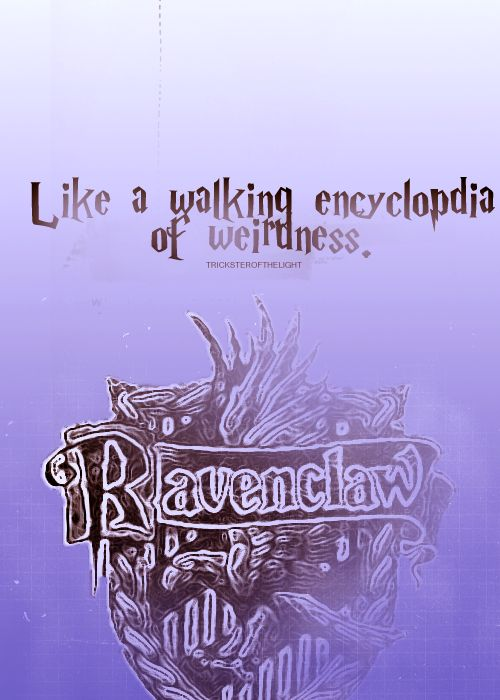 "ravenclaw ""like walking encyclopedia of weirdness."""