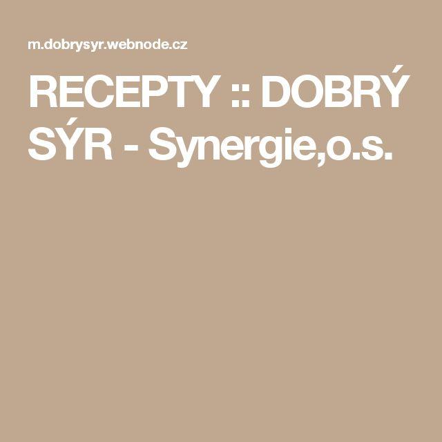 RECEPTY :: DOBRÝ SÝR - Synergie,o.s.