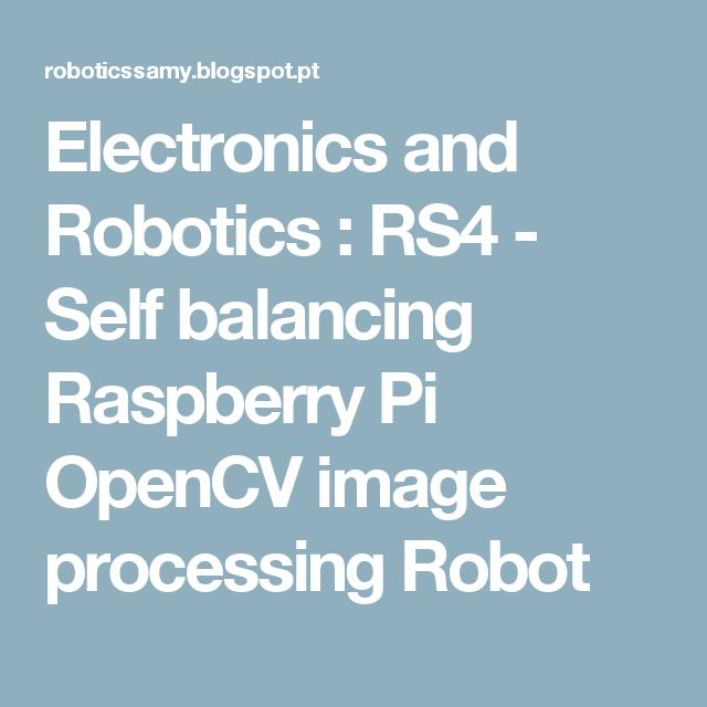 Electronics and Robotics : RS4 - Self balancing Raspberry Pi OpenCV image processing Robot