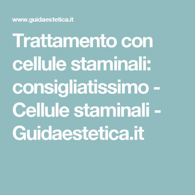 Trattamento con cellule staminali: consigliatissimo - Cellule staminali - Guidaestetica.it