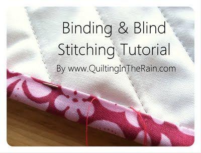 A thorough Binding and Blind stitching tutorial  http://quiltingintherain.blogspot.com/2011/05/binding-blind-stitching-tutorial.html