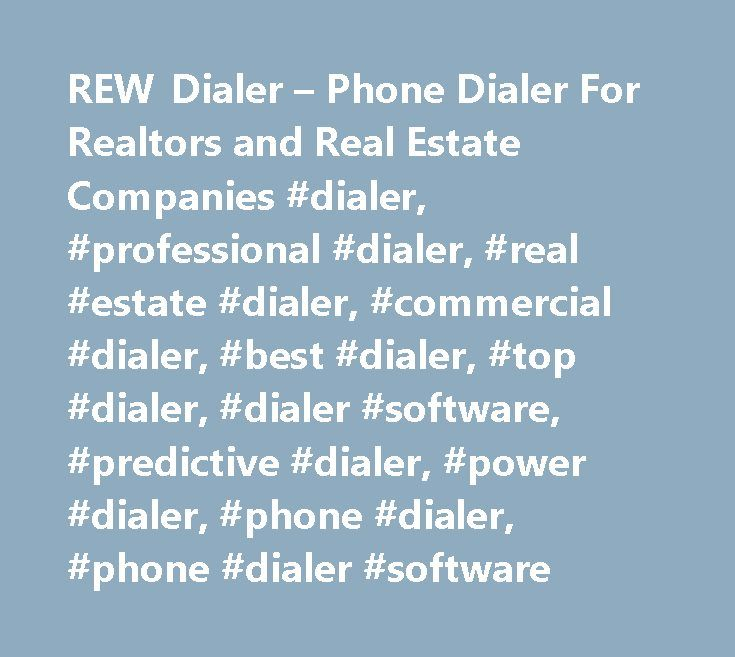 REW Dialer – Phone Dialer For Realtors and Real Estate Companies #dialer, #professional #dialer, #real #estate #dialer, #commercial #dialer, #best #dialer, #top #dialer, #dialer #software, #predictive #dialer, #power #dialer, #phone #dialer, #phone #dialer #software http://vermont.remmont.com/rew-dialer-phone-dialer-for-realtors-and-real-estate-companies-dialer-professional-dialer-real-estate-dialer-commercial-dialer-best-dialer-top-dialer-dialer-software-predictive/  # Connect With Leads…