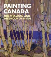 Painting Canada: Tom Thomson and the Group of Seven. Includes more than 120 colour reproductions, maps of the territory linked to the paintings, and an insight into the history of this important artistic movement