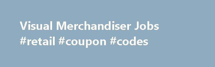 Visual Merchandiser Jobs #retail #coupon #codes http://retail.remmont.com/visual-merchandiser-jobs-retail-coupon-codes/  #visual merchandising jobs # 9 Visual Merchandiser Jobs JET Services mit Hauptsitz in […]
