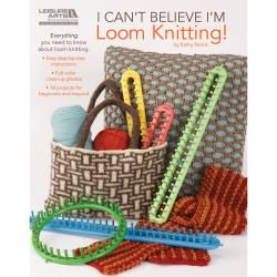 Leisure Arts-I Can't Believe I'm Loom Knitting