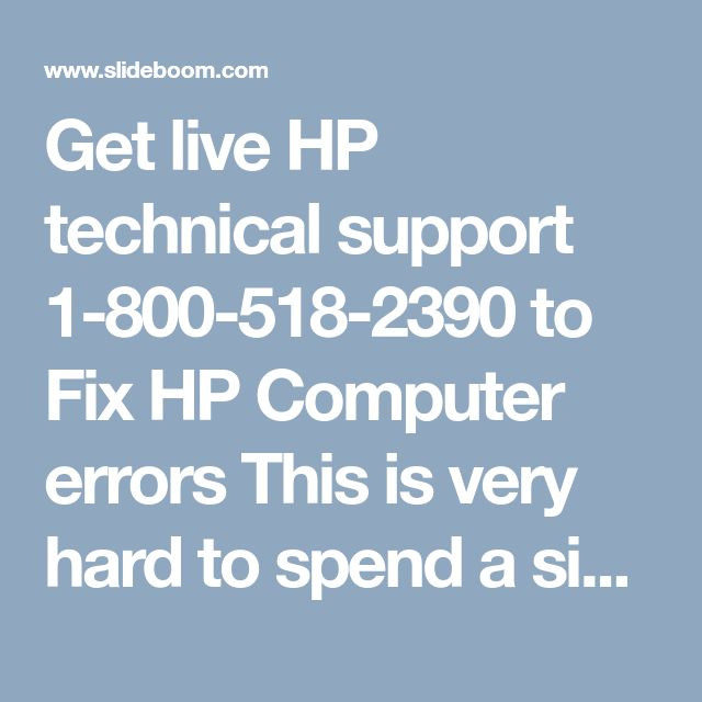 Get live HP technical support 1-800-518-2390 to Fix HP Computer errors  This is very hard to spend a single day without computer and Internet. While using a computer, you can face any technical error anytime, hence a minor issue may occur in the device. Then you need to be repaired as soon as possible, therefore it can lead to bigger disaster in the coming future. Call helpline number HP technical support 1-800-518-2390 and for more info visit on this website http://www.hptechsupport360.com/