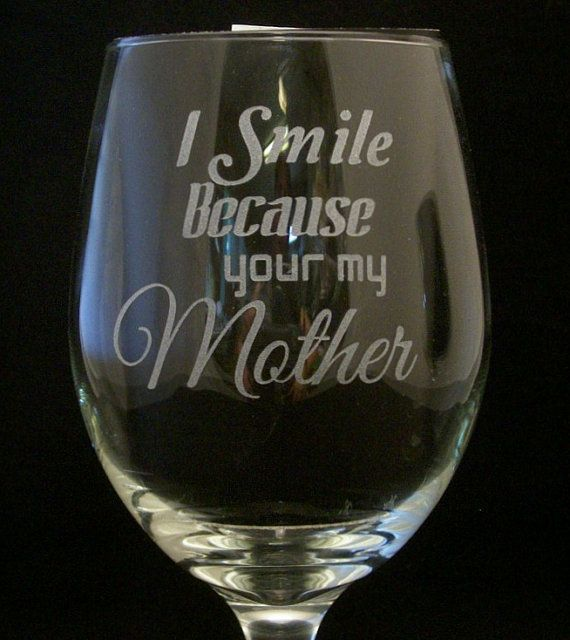 I Smile Because Your My Mother  wine glass Mothers birthday