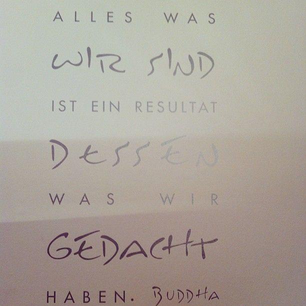 Alles was wir sind ist ein resultat dessen was wir gedacht haben. -Buddha
