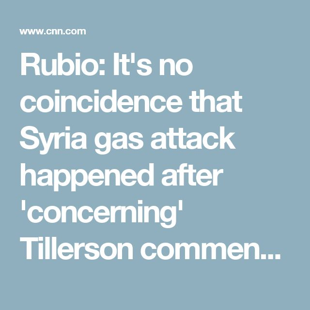 Rubio: It's no coincidence that Syria gas attack happened after 'concerning' Tillerson comments  - CNNPolitics.com