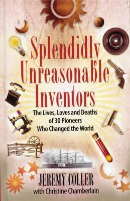'Splendidly Unreasonable Inventors: The Lives, Loves, and Deaths of 30 Pioneers Who Changed theWorld' Jeremy Coller #livros #criatividade #leiturascriativas