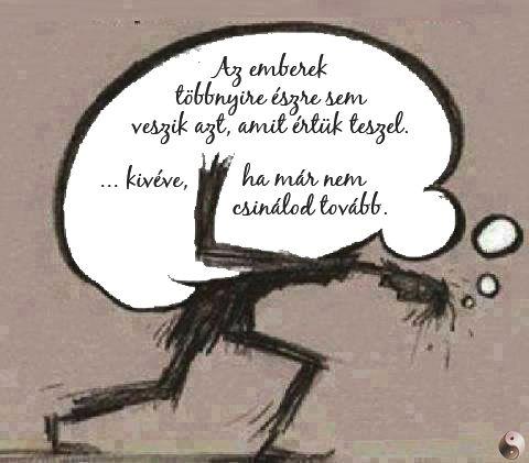Az emberek többnyire észre sem veszik azt, amit értük teszel ...