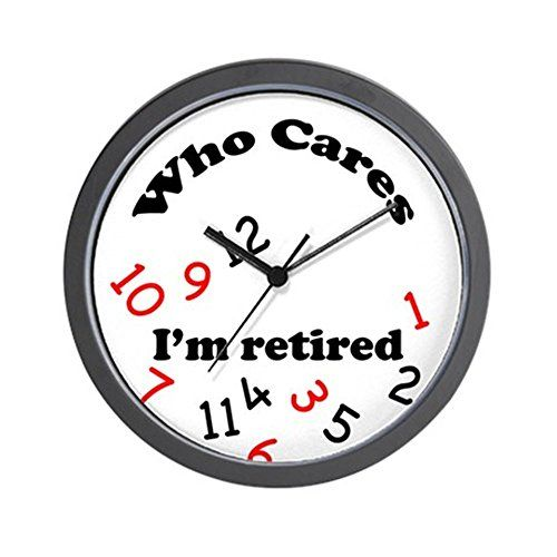 cafepress who cares im retired novelty clock unique decorative 10 wall clock this is an - Feldstein Kaminsimse