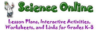 A Fantastic site that includes Science units that link to investigations by benchmarks. One of the main purposes of the site is to integrate technology and the use of inquiry and interactive activities in the exploration of science. The site is sorted by Science topics and themes and includes: activities, lesson plans, movies, interactive websites, worksheets and more that are all relative to the science themes and units.