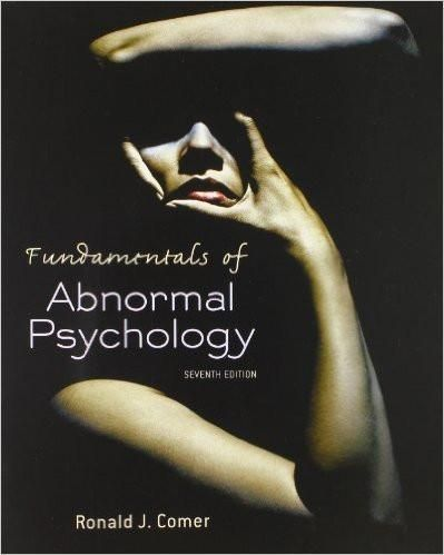 Fundamentals of Abnormal Psychology 7th Edition by Ronald J. Comer, ISBN-13: 978-1429295635